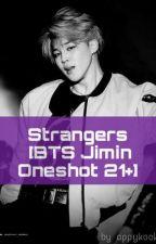 STRANGERS [BTS Jimin Oneshot 21+ Smut FF] 💋💘 by appykookie