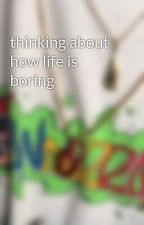 thinking about how life is boring by soulkids
