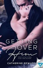 [Published in Amazon now] Getting Over Him | (2# Moving On Duology) by Catherine_Edward