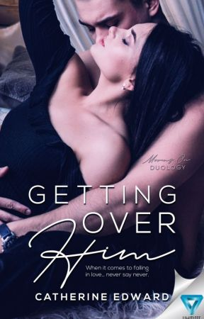 Getting Over Him -  Ongoing   Weekly updates by Catherine_Edward