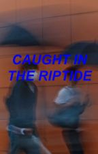 Caught in the Riptide by _0055k