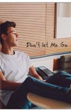 Don't Let Me Go~ A Cameron Dallas Fan Fiction~ by OliviaGordon7