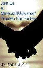 Just Us ( A MinecraftUniverse/TrueMu Fan Fiction ) by zahara517