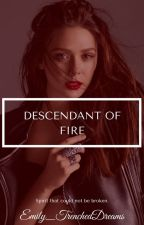 Descendant of Fire by Emily_TrenchedDreams