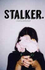 Stalker. by MessYouWanted
