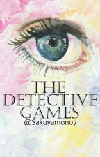 The Detective Games (Old Completed Version) by sakuyamon07