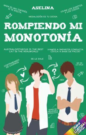 Rompiendo mi monotonía. by YourLittleBiscuit