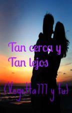 Tan cerca y Tan lejos (Vegetta777 y tu) by MiKuu22