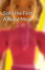 Sofia the First: A Royal Mess by DaisyMontano