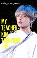 My Teacher~kim Taehyung (+18 bölümleri var!) by vmin_blink_army1