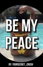 Be My Peace by YourSecret_Crush