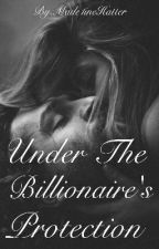 Under the Billionaire's Protection by Made1ineHatter