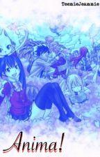 Anima! - Fairy Tail Fan Fiction by TeenieJeannie