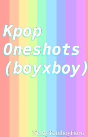 Kpop Oneshots (BoyxBoy) by NerdyTomboyHero
