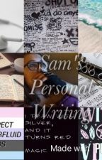 Sam's Personal Writing by MelancholyWarrior
