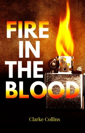 Fire in the Blood: A Magic Realism Short Fiction by ClarkeCollins
