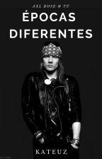 Épocas Diferentes. (Axl Rose Y Tú) by Kate-Albarn