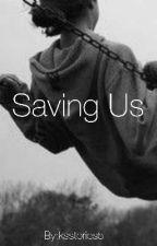 Saving Us ✔ by ksstories5