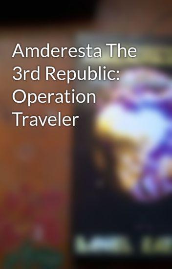 Amderesta The 3rd Republic: Operation Traveler