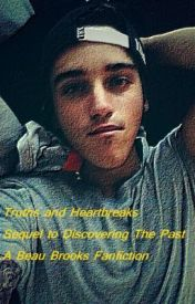 Truths and Heartbreaks - Sequel To Discovering The Past. Beau Brooks by lifeshandful