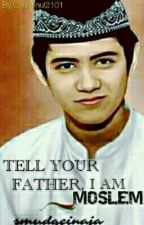 Tell your father, I'am MOSLEM by Chusnul2101