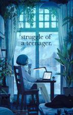 Struggle Of A Teenager  by KutuTani