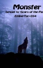 Monster (Sequel to Scars of the Past) (On hold for a while) by EmberTora354