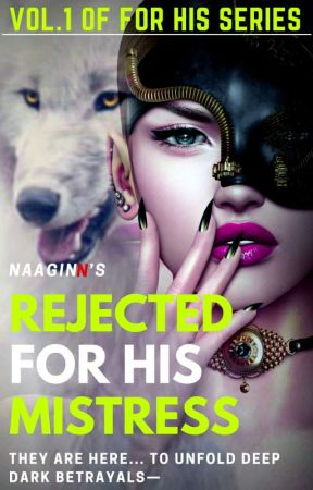Rejected For His Mistress [COMPLETED] by NaaginN