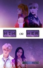 Him Or Her (TaeNie & YoonLice) by Diamond_Faith