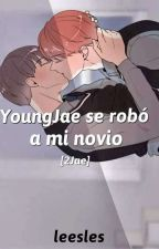 YoungJae se robó a mi novio [2Jae] by LeesLes