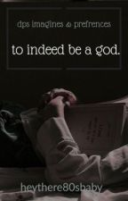 to indeed be a god|| dps imagines & preferences  by heythere80sbaby
