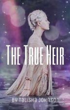 The True Heir by Talisha_Lee