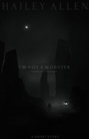 I'm Not A Monster: The Wrath of Vampiris by ceaselessmind