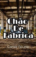 Chão de Fábrica by Osmarfsouza