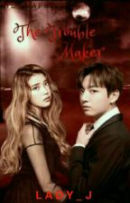 The Trouble Maker(On-going) by ItsDyannaMawiee