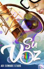 Su Voz (Homoerótica) [En proceso + editando] by AoiSuwabeStark
