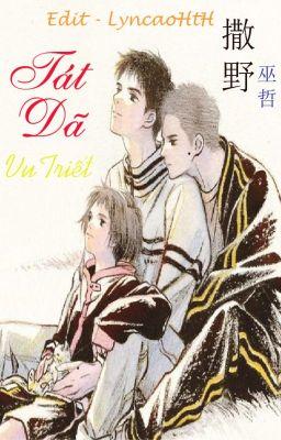 Tát Dã - Vu Triết    撒野 - 巫哲     (Đam mỹ - Edit)