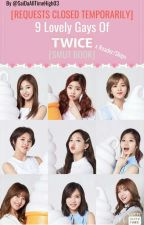 9 Lovely Gays Of TWICE (TWICE X Reader) |SMUTS| [REQUESTS OPEN] by SaiDaAllTimeHigh03