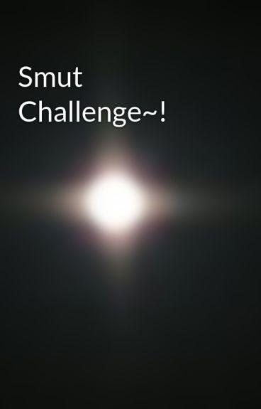 Smut Challenge~!