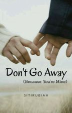 Don't Go Away (Because You're Mine) by SitiRubiah15