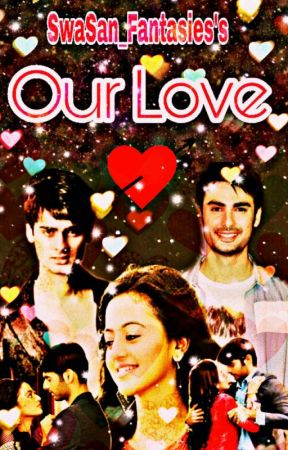 Our Love (Swasan) by SwaSan_fantasies