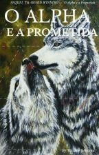 [COMPLETO] O Alpha e a Prometida  by TaciihSanttos