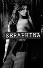 SERAPHINA (BOOK 1 -COMPLETED-)  by Clifoconda_HemHem