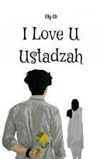 I love You Ustadzah  by Raniyaangelicaros