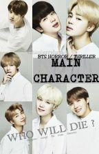 MAIN CHARACTER || BTS HORROR/THRILLER FANFICTION  ✔ by ChimberryJams