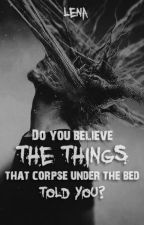Bạn có tin những điều cái xác dưới gầm giường đã kể cho bạn? by Lenadaughtry