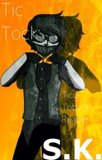 Tic Tock ( Ticci Toby x Reader)