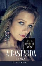 A BASTARDA by mariawht