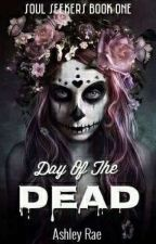 Day Of The Dead - Soul Seekers Book One by AshleyRaeOfficial