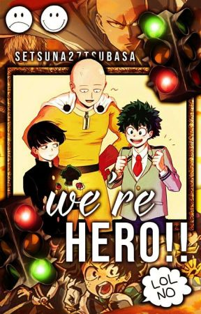 We're HERO!! (Boku no Hero Academia and One Punch Man crossovers) by setsuna27tsubasa